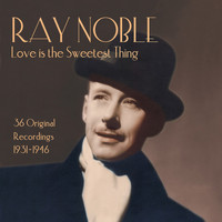 Ray Noble - Ray Noble: Love Is the Sweetest Thing