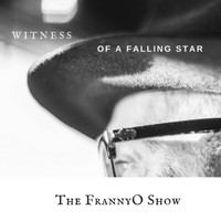 The FrannyO Show - Witness of a Falling Star
