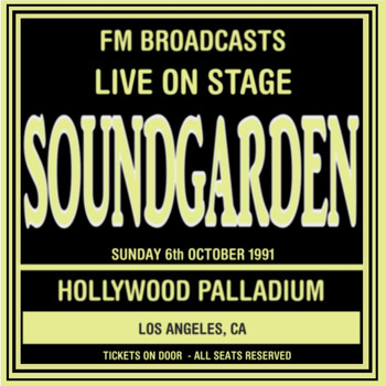 Soundgarden - Live On Stage FM Broadcasts - Hollywood Palladium 6th October 1991