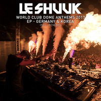 le Shuuk - World Club Dome Anthems 2017 EP Germany & Korea (Inkl. Remixes)