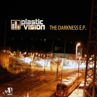 Plastic Vision - The Darkness EP (2001-2012)