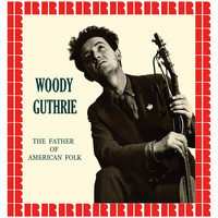 Woody Guthrie - The Father Of American Folk (Hd Remastered Edition)