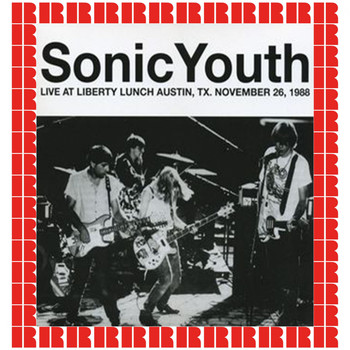 Sonic Youth - Liberty Lunch, Austin, Tx., November 26th, 1988 (Hd Remastered Edition)