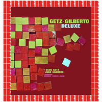 Stan Getz, Joao Gilberto - Getz/Gilberto Deluxe (Hd Remastered Edition)