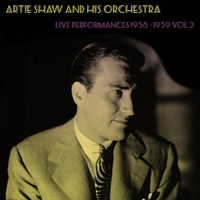 Artie Shaw - Artie Shaw And His Orchestra: Live Performances 1938 - 1939 Vol.2