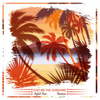Mykel Mars - Give Me the Sunshine (Remixes)