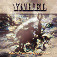 Yahel - Behind Silence Liquid Love