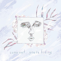 Flor - come out. you're hiding (deluxe)