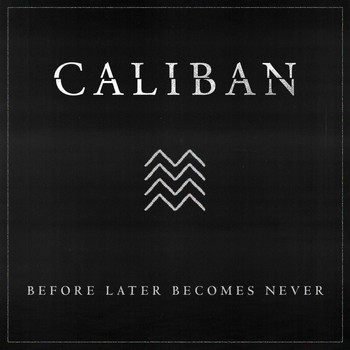 Caliban - Before Later Becomes Never