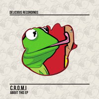 C.R.O.M.I - About This EP