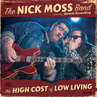 The Nick Moss Band feat. Dennis Gruenling - The High Cost Of Low Living