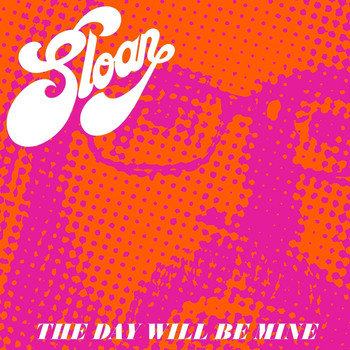 Sloan - The Day Will Be Mine