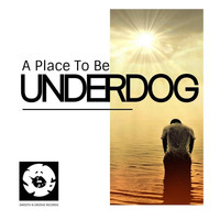 Underdog - A Place To Be