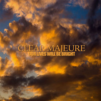 Clear Majeure - Our Lives Will Be Bright