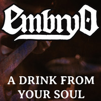Embryo - A Drink From Your Soul