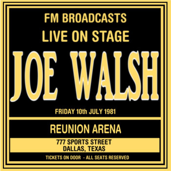 Joe Walsh - Live On Stage FM Broadcasts -  Reunion Arena 10th July 1981