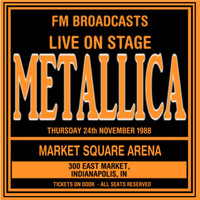 Metallica - Live On Stage FM Broadcasts -  Market Square Arena 24th November 1988 (Explicit)