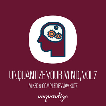 Various Artists - Unquantize Your Mind Vol. 7 - Compiled & Mixed by Jay Kutz