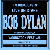 Bob Dylan - Live On Stage FM Broadcasts - Woodstock Festival 14th August 1994