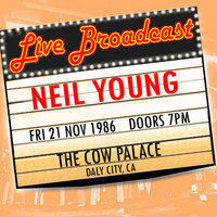 Neil Young - Live Broadcast  21st November 1986  The Cow Palace