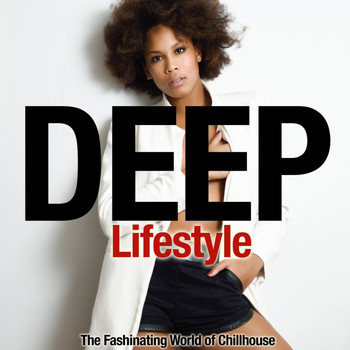 Various Artists - Deep Lifestyle (The Fashinating World of Chillhouse)
