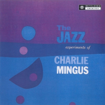 Charles Mingus - The Jazz Experiments Of Charles Mingus (2013 - Remaster)