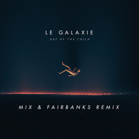 LE GALAXIE - Day Of The Child (Mix & Fairbanks Remix)