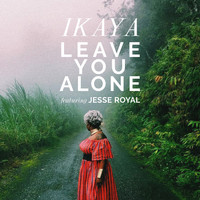 Ikaya - Leave You Alone (feat. Jesse Royal)