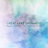 Great Lake Swimmers - Falling Apart / The Talking Wind