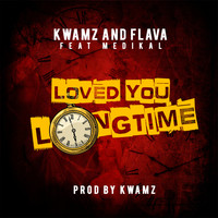 Kwamz & Flava - Loved You Long Time