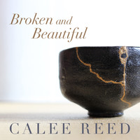 Calee Reed - Broken and Beautiful