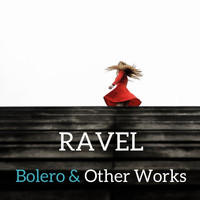 Maurice Ravel - Ravel : Bolero & Other Works