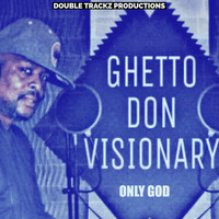 Ghetto Don Visionary - Only God