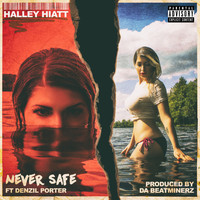 Halley Hiatt - Never Safe (feat. Denzil Porter) (Explicit)