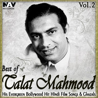 Talat Mahmood - Best of Talat Mahmood: His Evergreen Bollywood Hit Hindi Film Songs & Ghazals, Vol. 2