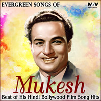 Mukesh - Evergreen Songs of Mukesh: Best of His Hindi Bollywood Film Song Hits