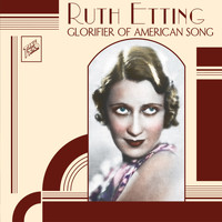 Ruth Etting - Ruth Etting: Glorifier of American Song