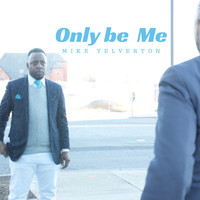 Mike Yelverton - Only Be Me