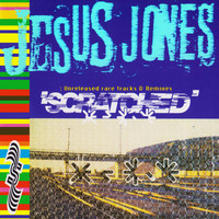 Jesus Jones - Scratched: Unreleased Rare Tracks & Remixes