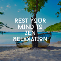 Relaxing Chill Out Music - Rest Your Mind To Zen Relaxation