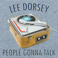 Lee Dorsey - People Gonna Talk