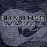 Blind Willie Johnson - Statesboro Blues