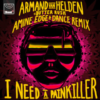 Armand Van Helden / Butter Rush - I Need A Painkiller (Armand Van Helden Vs. Butter Rush / Amine Edge & DANCE Remix)