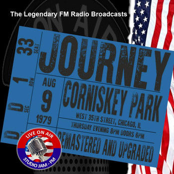 Journey - Legendary FM Broadcasts - Corniskey Park,  Chicago 9th August 1979