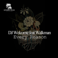 Dj Welcome - Every Reason (feat. Walkman)
