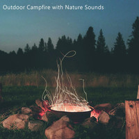 Nature Sounds - Outdoor Campfire with Nature Sounds