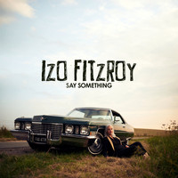 Izo FitzRoy - Say Something