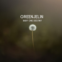 Greenjelin - Baby One Destiny
