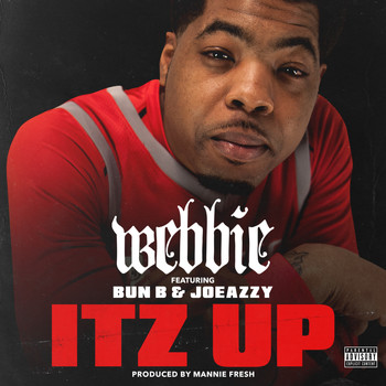 Webbie - Itz Up (feat. Bun B & Joeazzy) (Explicit)