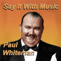 Paul Whiteman - Say it With Music